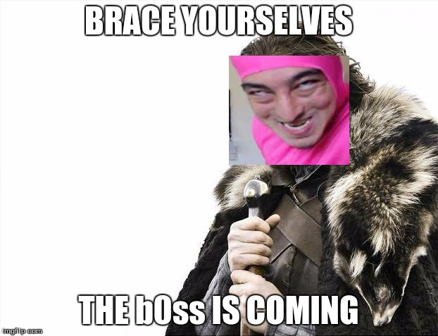 Brace Yourselves X is Coming Meme | BRACE YOURSELVES THE b0ss IS COMING | image tagged in memes,brace yourselves x is coming | made w/ Imgflip meme maker