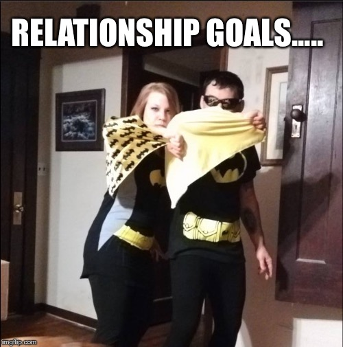 RELATIONSHIP GOALS..... | image tagged in relationship goals | made w/ Imgflip meme maker