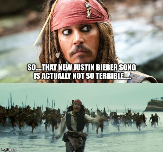 Bieber's Not So Bad | image tagged in bieber not so bad,jack sparrow being chased,justin bieber,bieber,funny,music | made w/ Imgflip meme maker