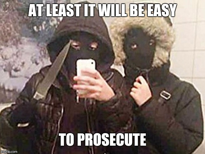 AT LEAST IT WILL BE EASY TO PROSECUTE | made w/ Imgflip meme maker