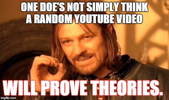 ONE DOE'S NOT SIMPLY THINK A RANDOM YOUTUBE VIDEO WILL PROVE THEORIES. | image tagged in memes,one does not simply | made w/ Imgflip meme maker