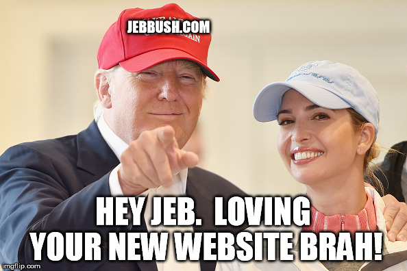 JEBBUSH.COM HEY JEB.  LOVING YOUR NEW WEBSITE BRAH! | made w/ Imgflip meme maker