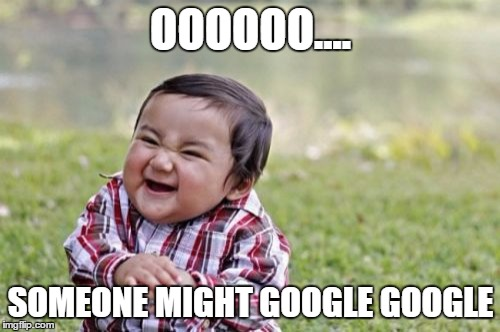 Evil Toddler Meme | OOOOOO.... SOMEONE MIGHT GOOGLE GOOGLE | image tagged in memes,evil toddler | made w/ Imgflip meme maker