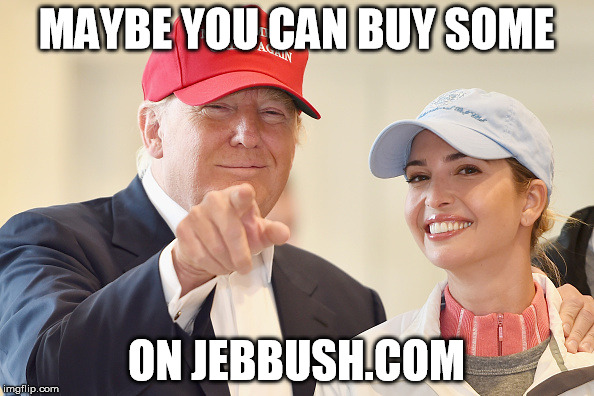 MAYBE YOU CAN BUY SOME ON JEBBUSH.COM | made w/ Imgflip meme maker