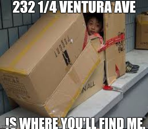 232 1/4 VENTURA AVE IS WHERE YOU'LL FIND ME. | made w/ Imgflip meme maker