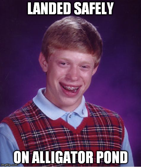 Bad Luck Brian Meme | LANDED SAFELY ON ALLIGATOR POND | image tagged in memes,bad luck brian | made w/ Imgflip meme maker