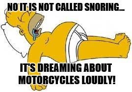 who else has this problem... | NO IT IS NOT CALLED SNORING... IT'S DREAMING ABOUT MOTORCYCLES LOUDLY! | image tagged in sleeping homer,motorcycle,motorbike,homer drooling,motorcycles,bikers | made w/ Imgflip meme maker