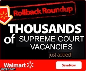 Rollback | SUPREME COURT VACANCIES | image tagged in rollback,supreme court,scalia,corruption | made w/ Imgflip meme maker