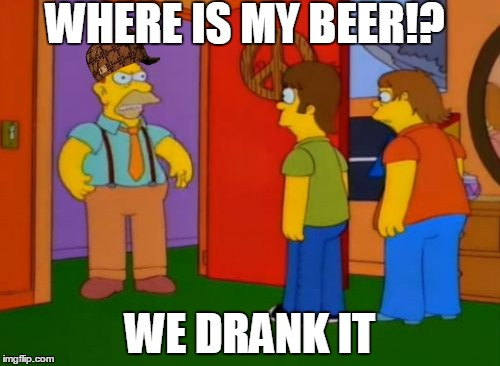 Simpsons Grandpa | WHERE IS MY BEER!? WE DRANK IT | image tagged in memes,simpsons grandpa,scumbag | made w/ Imgflip meme maker