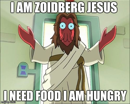 Zoidberg Jesus | I AM ZOIDBERG JESUS I NEED FOOD I AM HUNGRY | image tagged in memes,zoidberg jesus | made w/ Imgflip meme maker