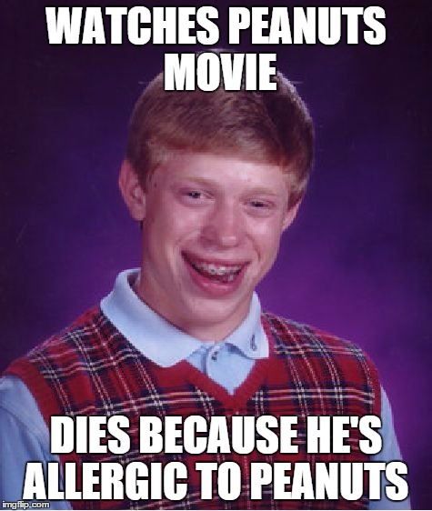 Bad Luck Brian Meme | WATCHES PEANUTS MOVIE DIES BECAUSE HE'S ALLERGIC TO PEANUTS | image tagged in memes,bad luck brian | made w/ Imgflip meme maker