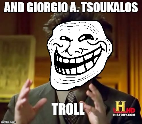 AND GIORGIO A. TSOUKALOS TROLL | made w/ Imgflip meme maker