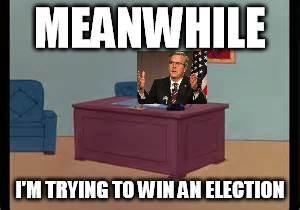 MEANWHILE I'M TRYING TO WIN AN ELECTION | made w/ Imgflip meme maker