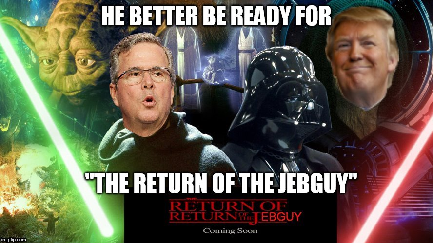 "HE BETTER BE READY FOR ""THE RETURN OF THE JEBGUY"" 