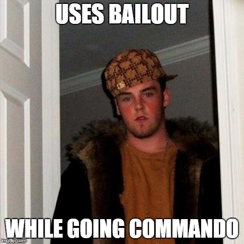 Scumbag Steve Meme | USES BAILOUT WHILE GOING COMMANDO | image tagged in memes,scumbag steve | made w/ Imgflip meme maker