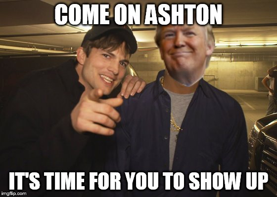 COME ON ASHTON IT'S TIME FOR YOU TO SHOW UP | made w/ Imgflip meme maker