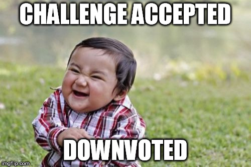 Evil Toddler Meme | CHALLENGE ACCEPTED DOWNVOTED | image tagged in memes,evil toddler | made w/ Imgflip meme maker