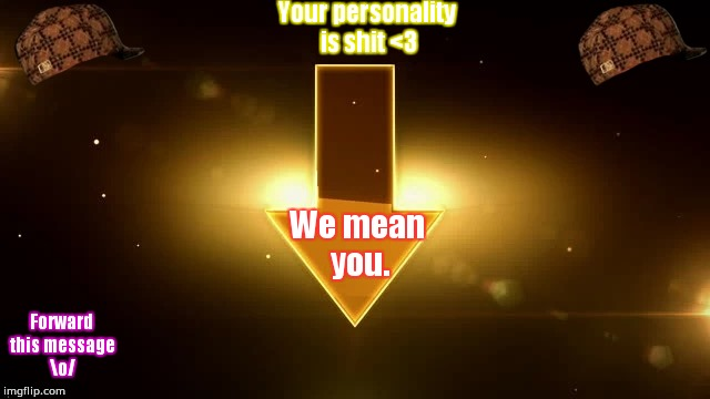You're a piece of shit | Your personality is shit <3 We mean you. Forward this message o/ | image tagged in shit,personality | made w/ Imgflip meme maker