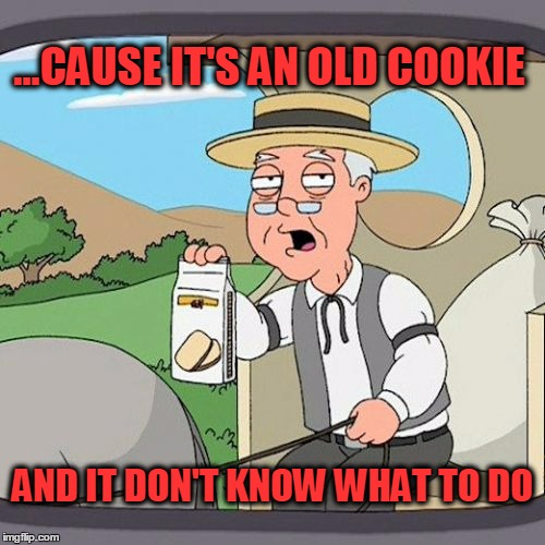 Willie has the munchies... | ...CAUSE IT'S AN OLD COOKIE AND IT DON'T KNOW WHAT TO DO | image tagged in memes,pepperidge farm remembers,willie nelson,bellamy brothers,munchies | made w/ Imgflip meme maker