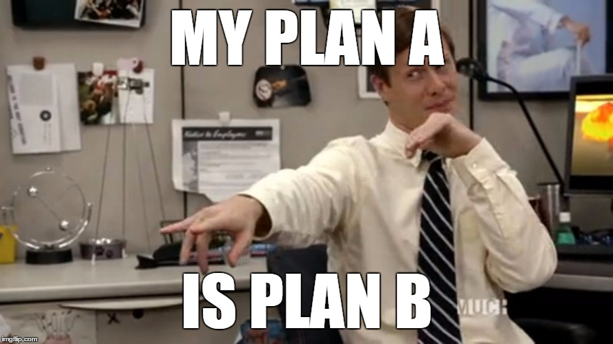 Ders in Workaholics | MY PLAN A IS PLAN B | image tagged in anders holm,workaholics,anders holmvik,ders,comedy central | made w/ Imgflip meme maker