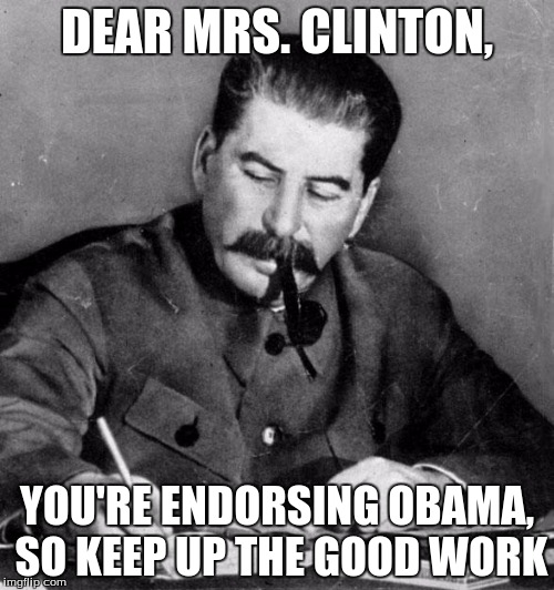 Sequels are usually bad. :D |  DEAR MRS. CLINTON, YOU'RE ENDORSING OBAMA, SO KEEP UP THE GOOD WORK | image tagged in stalin,memes,soviet russia | made w/ Imgflip meme maker