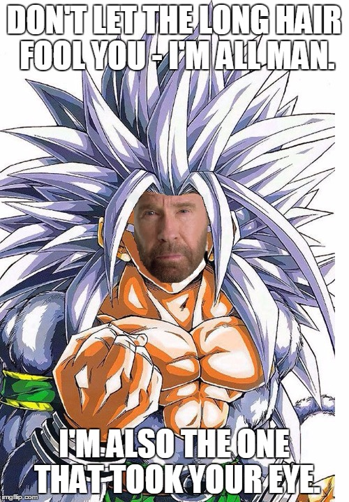 super saiyan chuck norris | DON'T LET THE LONG HAIR FOOL YOU - I'M ALL MAN. I'M ALSO THE ONE THAT TOOK YOUR EYE. | image tagged in super saiyan,chuck norris,original meme,front page | made w/ Imgflip meme maker
