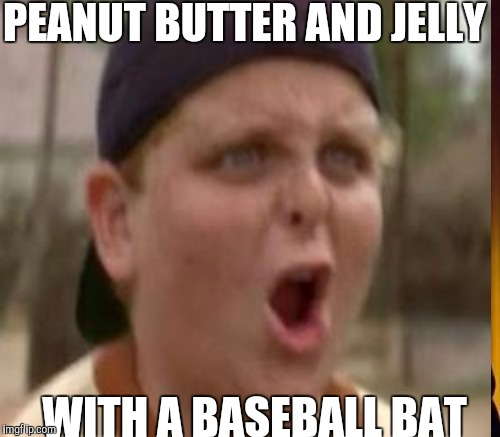 PEANUT BUTTER AND JELLY WITH A BASEBALL BAT | made w/ Imgflip meme maker