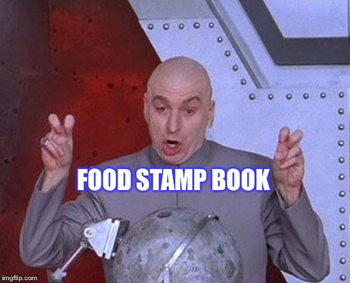 Dr Evil Laser Meme | FOOD STAMP BOOK | image tagged in memes,dr evil laser | made w/ Imgflip meme maker