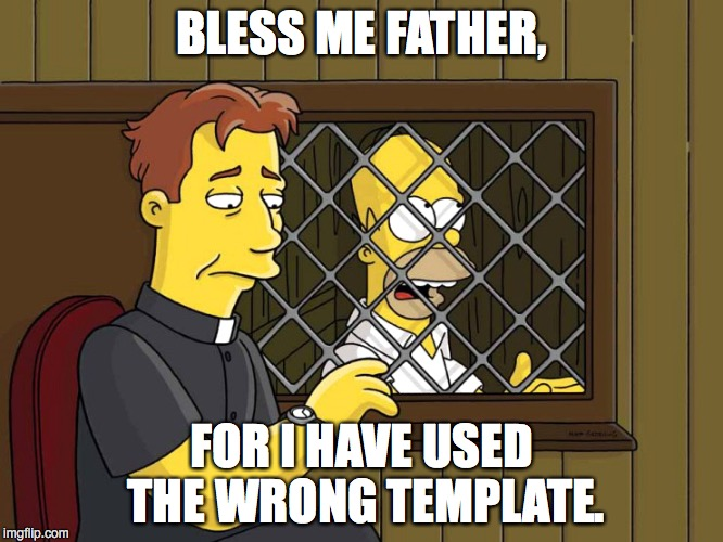 BLESS ME FATHER, FOR I HAVE USED THE WRONG TEMPLATE. | made w/ Imgflip meme maker