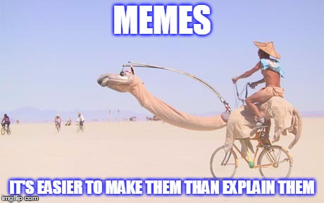 MEMES IT'S EASIER TO MAKE THEM THAN EXPLAIN THEM | made w/ Imgflip meme maker