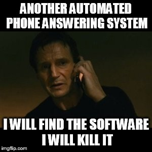 Liam Neeson Taken Meme |  ANOTHER AUTOMATED PHONE ANSWERING SYSTEM; I WILL FIND THE SOFTWARE I WILL KILL IT | image tagged in memes,liam neeson taken | made w/ Imgflip meme maker