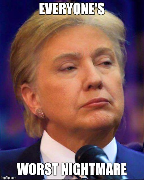 Clump? |  EVERYONE'S; WORST NIGHTMARE | image tagged in hillary clinton,donald trump,clinton,trump | made w/ Imgflip meme maker