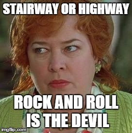 STAIRWAY OR HIGHWAY ROCK AND ROLL IS THE DEVIL | made w/ Imgflip meme maker