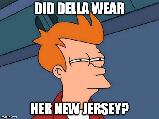 Futurama Fry Meme | DID DELLA WEAR HER NEW JERSEY? | image tagged in memes,futurama fry | made w/ Imgflip meme maker