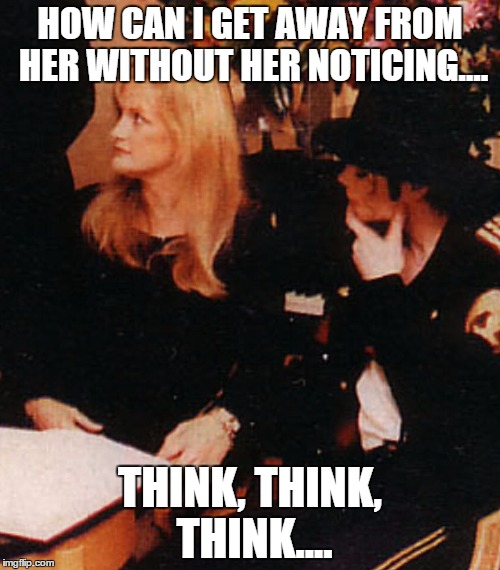 HOW CAN I GET AWAY FROM HER WITHOUT HER NOTICING.... THINK, THINK, THINK.... | image tagged in think | made w/ Imgflip meme maker