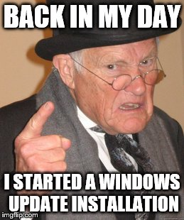 Still waiting | BACK IN MY DAY I STARTED A WINDOWS UPDATE INSTALLATION | image tagged in memes,back in my day | made w/ Imgflip meme maker