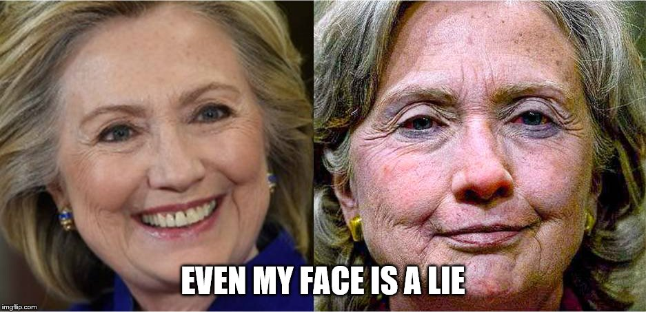 Face the truth | EVEN MY FACE IS A LIE | image tagged in memes,hillary clinton | made w/ Imgflip meme maker
