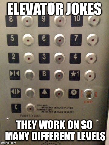 Support Your Local Dad Joke... | ELEVATOR JOKES THEY WORK ON SO MANY DIFFERENT LEVELS | image tagged in elevator buttons,memes,dad joke,elevator,meme | made w/ Imgflip meme maker
