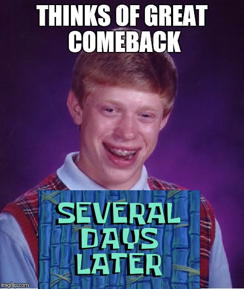 Bad Luck Brian Meme | THINKS OF GREAT COMEBACK | image tagged in memes,bad luck brian | made w/ Imgflip meme maker
