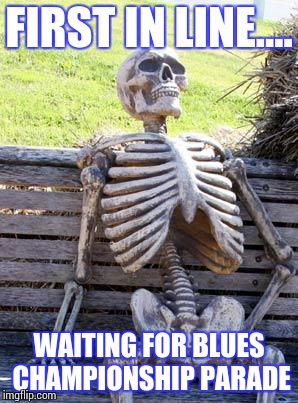 Waiting Skeleton Meme | FIRST IN LINE.... WAITING FOR BLUES CHAMPIONSHIP PARADE | image tagged in memes,waiting skeleton,nhl,st louis blues,stanley cup | made w/ Imgflip meme maker