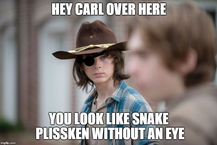 Eye Insults |  HEY CARL OVER HERE; YOU LOOK LIKE SNAKE PLISSKEN WITHOUT AN EYE | image tagged in eye insults | made w/ Imgflip meme maker