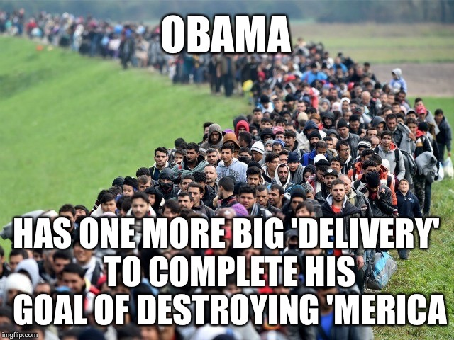 OBAMA HAS ONE MORE BIG 'DELIVERY' TO COMPLETE HIS GOAL OF DESTROYING 'MERICA | made w/ Imgflip meme maker