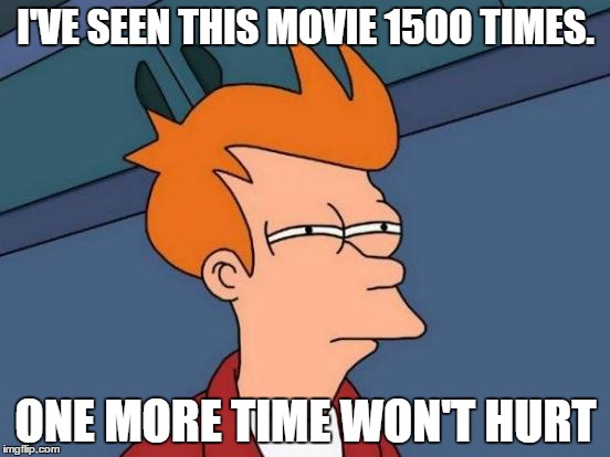 Aspie Obsessions | I'VE SEEN THIS MOVIE 1500 TIMES. ONE MORE TIME WON'T HURT | image tagged in memes,futurama fry,aspergers,aspie,obsession | made w/ Imgflip meme maker