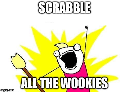 X All The Y Meme | SCRABBLE ALL THE WOOKIES | image tagged in memes,x all the y | made w/ Imgflip meme maker