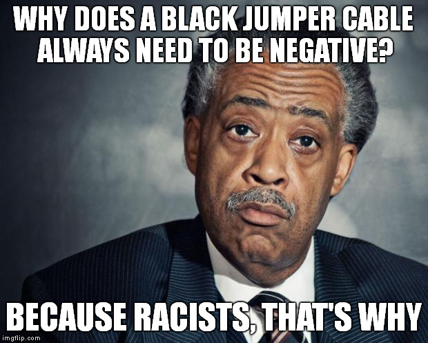 Jumper Cables Meme : Jumper cables are racist imgflip