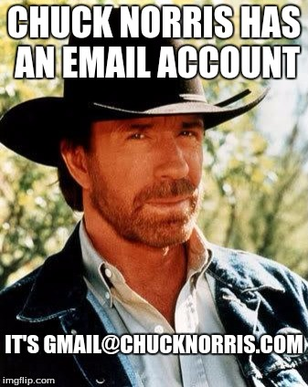 Chuck Norris |  CHUCK NORRIS HAS AN EMAIL ACCOUNT; IT'S GMAIL@CHUCKNORRIS.COM | image tagged in chuck norris | made w/ Imgflip meme maker