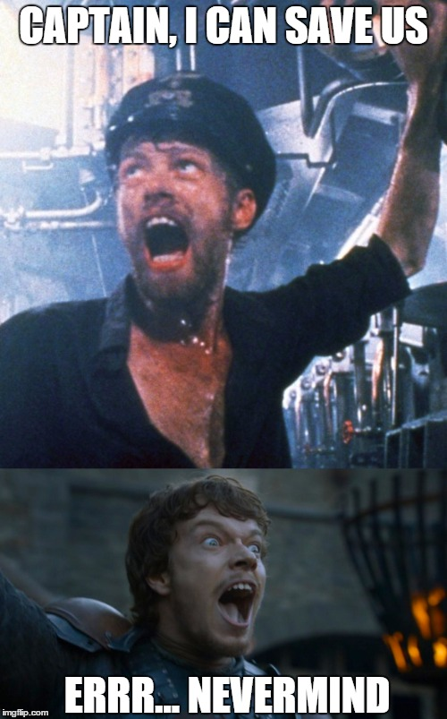 Theon gets a do-over | CAPTAIN, I CAN SAVE US ERRR... NEVERMIND | image tagged in chief engineer fritz grade,das boot,theon greyjoy,game of thrones theon,theon looks like johann | made w/ Imgflip meme maker
