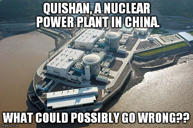 A Chinese Nuclear Power Plant. | QUISHAN, A NUCLEAR POWER PLANT IN CHINA. WHAT COULD POSSIBLY GO WRONG?? | image tagged in nuclear power,nuclear,china,made in china | made w/ Imgflip meme maker