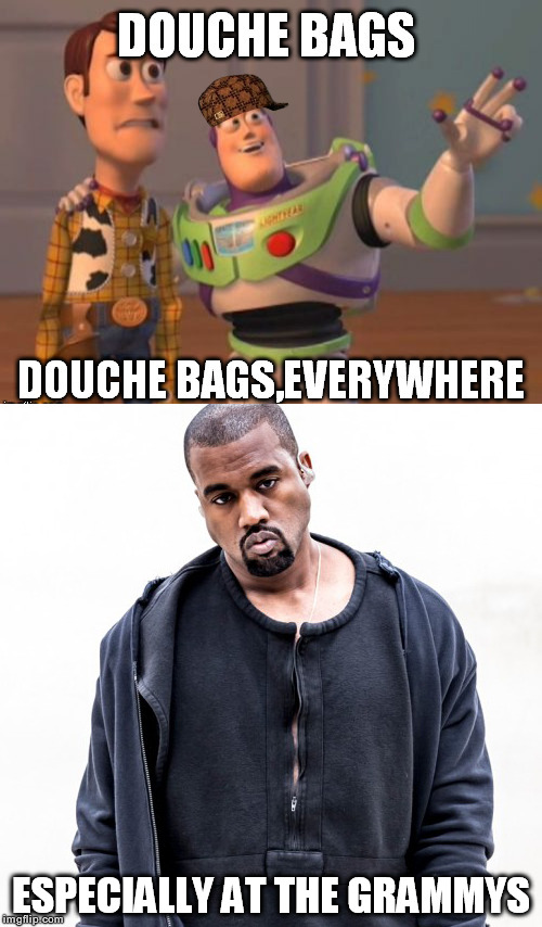 Douche Bags |  ESPECIALLY AT THE GRAMMYS | image tagged in grammys,kanye west,douchebag | made w/ Imgflip meme maker