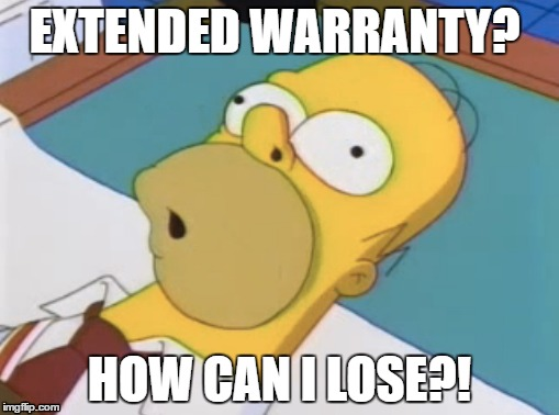 Homer Extended Warranty | EXTENDED WARRANTY? HOW CAN I LOSE?! | image tagged in homer simpson,warranty,gullible,political | made w/ Imgflip meme maker